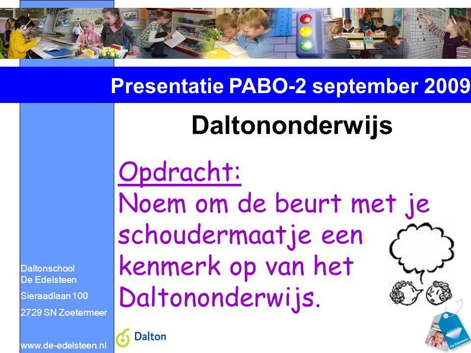 Daltonschool De Edelsteen Sieraadlaan 100 2729 SN Zoetermeer www.de-edelsteen.nl Presentatie PABO-2 september 2009 Daltononderwijs Opdracht: Noem om de beurt met je schoudermaatje een kenmerk op van het Daltononderwijs.