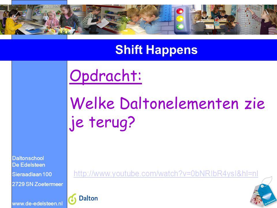 Daltonschool De Edelsteen Sieraadlaan 100 2729 SN Zoetermeer www.de-edelsteen.nl Shift Happens http://www.youtube.com/watch?v=0bNRIbR4ysI&hl=nl Opdracht: Welke Daltonelementen zie je terug?
