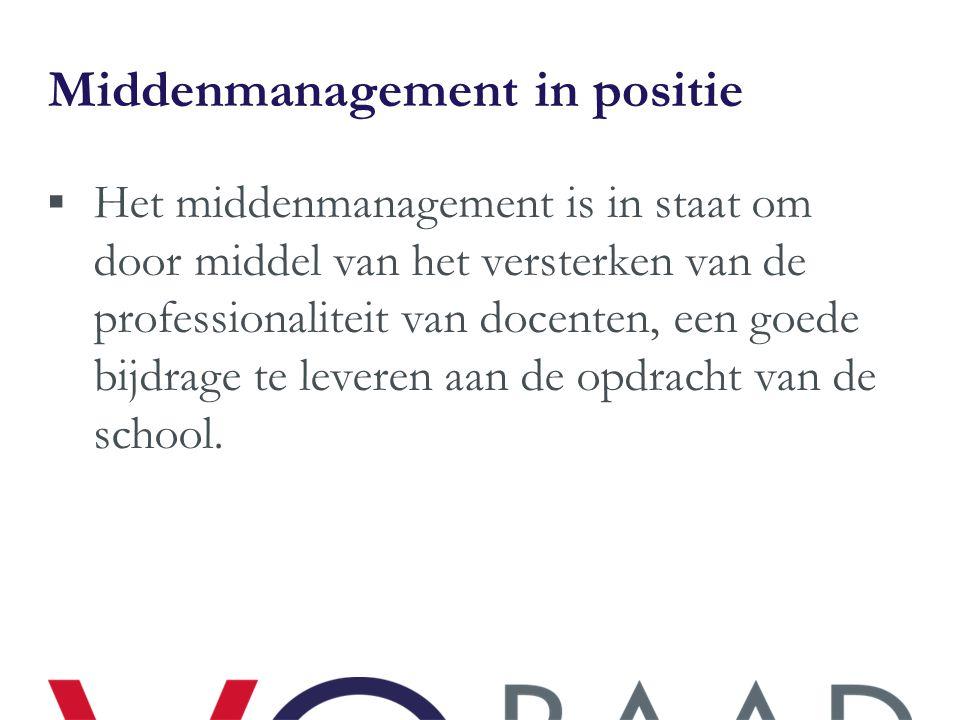 Middenmanagement in positie  Het middenmanagement is in staat om door middel van het versterken van de professionaliteit van docenten, een goede bijd