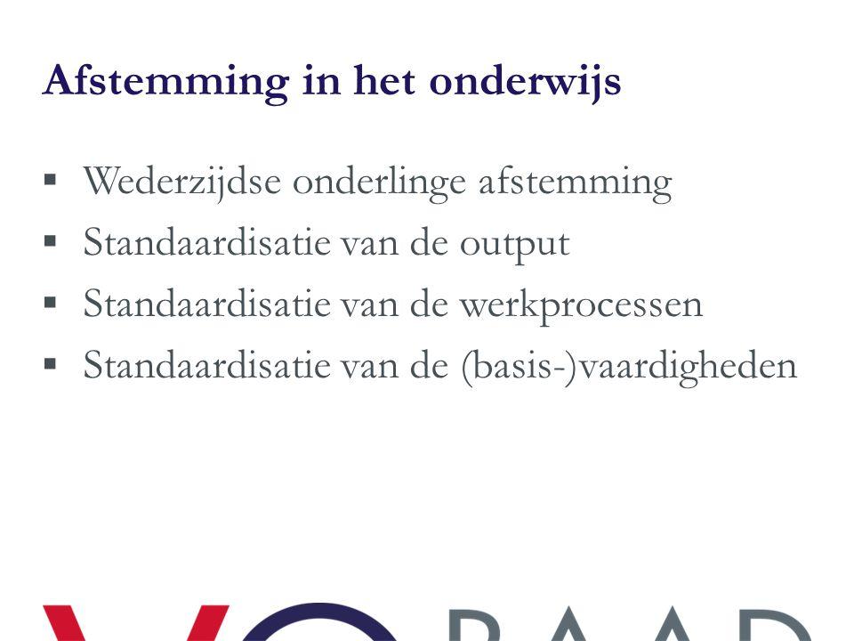 Afstemming in het onderwijs  Wederzijdse onderlinge afstemming  Standaardisatie van de output  Standaardisatie van de werkprocessen  Standaardisat