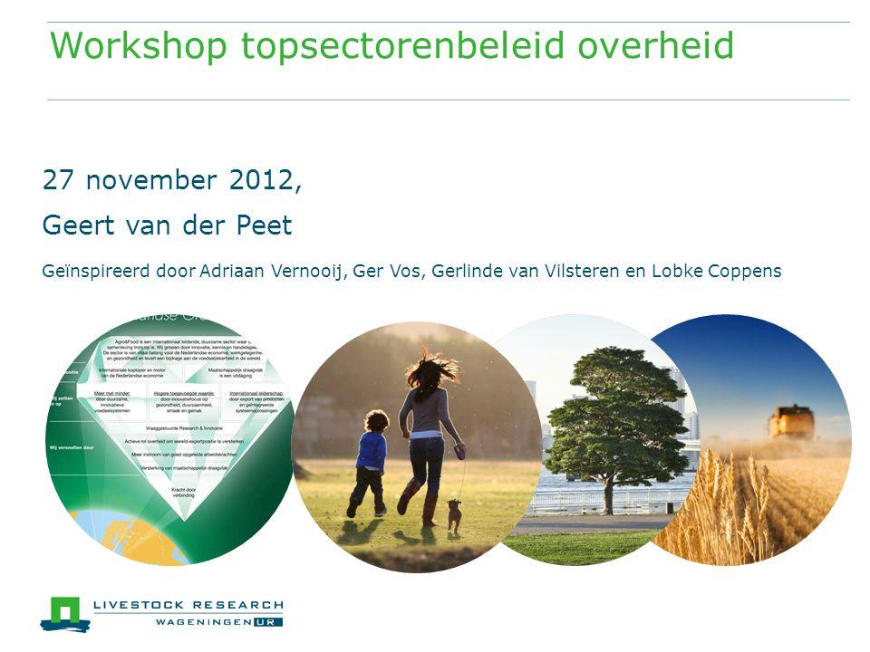 Workshop topsectorenbeleid overheid 27 november 2012, Geert van der Peet Geïnspireerd door Adriaan Vernooij, Ger Vos, Gerlinde van Vilsteren en Lobke Coppens
