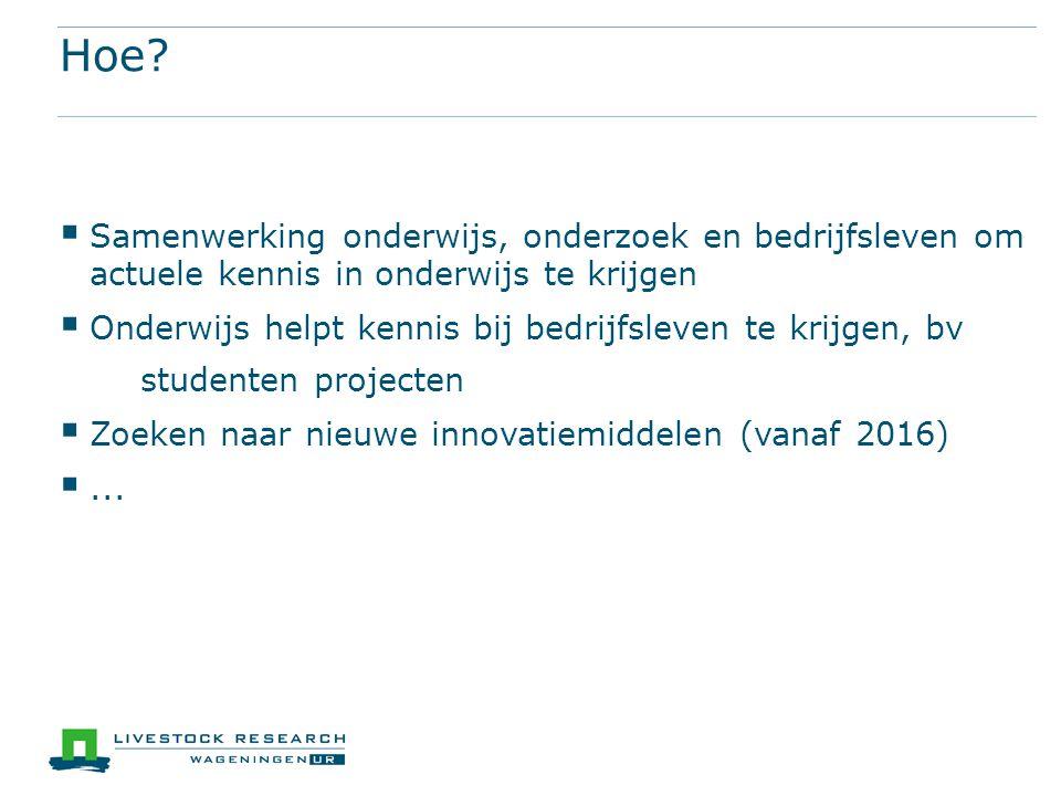 Hoe?  Samenwerking onderwijs, onderzoek en bedrijfsleven om actuele kennis in onderwijs te krijgen  Onderwijs helpt kennis bij bedrijfsleven te krij