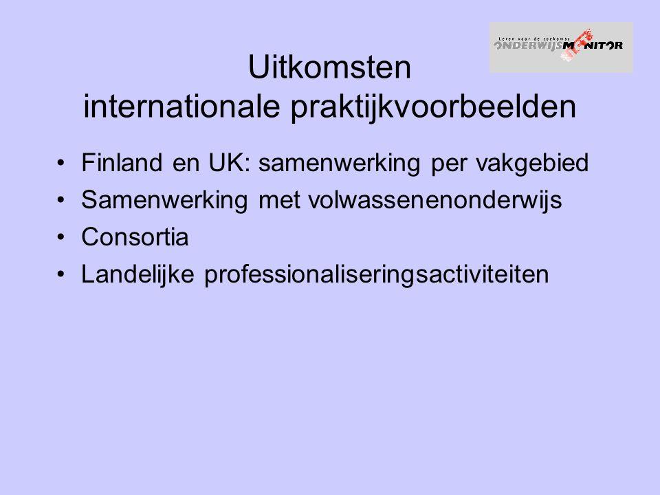 Uitkomsten internationale praktijkvoorbeelden Finland en UK: samenwerking per vakgebied Samenwerking met volwassenenonderwijs Consortia Landelijke professionaliseringsactiviteiten