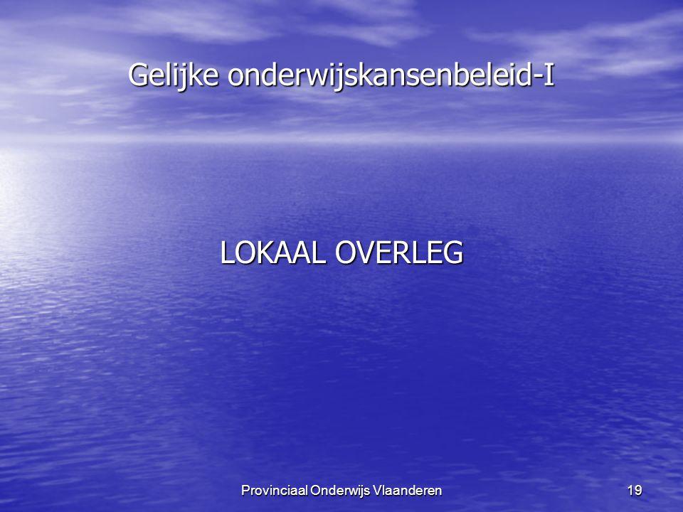 Provinciaal Onderwijs Vlaanderen19 Gelijke onderwijskansenbeleid-I LOKAAL OVERLEG