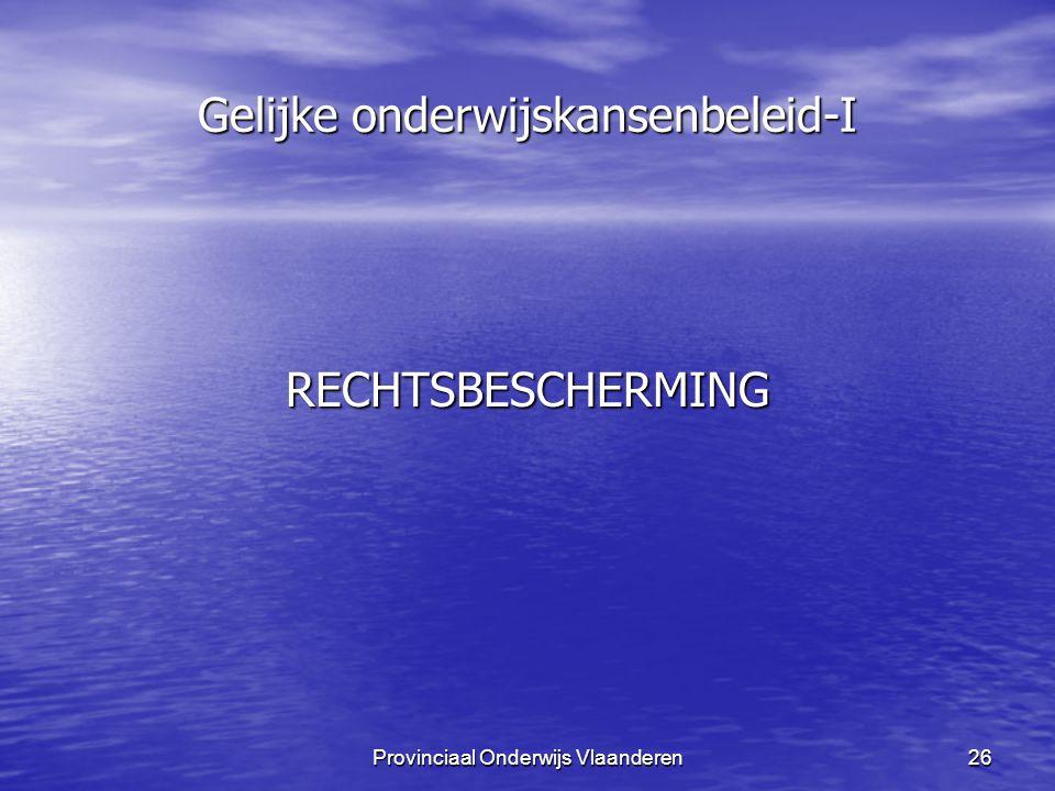 Provinciaal Onderwijs Vlaanderen26 Gelijke onderwijskansenbeleid-I RECHTSBESCHERMING