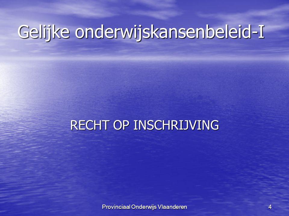 Provinciaal Onderwijs Vlaanderen4 Gelijke onderwijskansenbeleid-I RECHT OP INSCHRIJVING