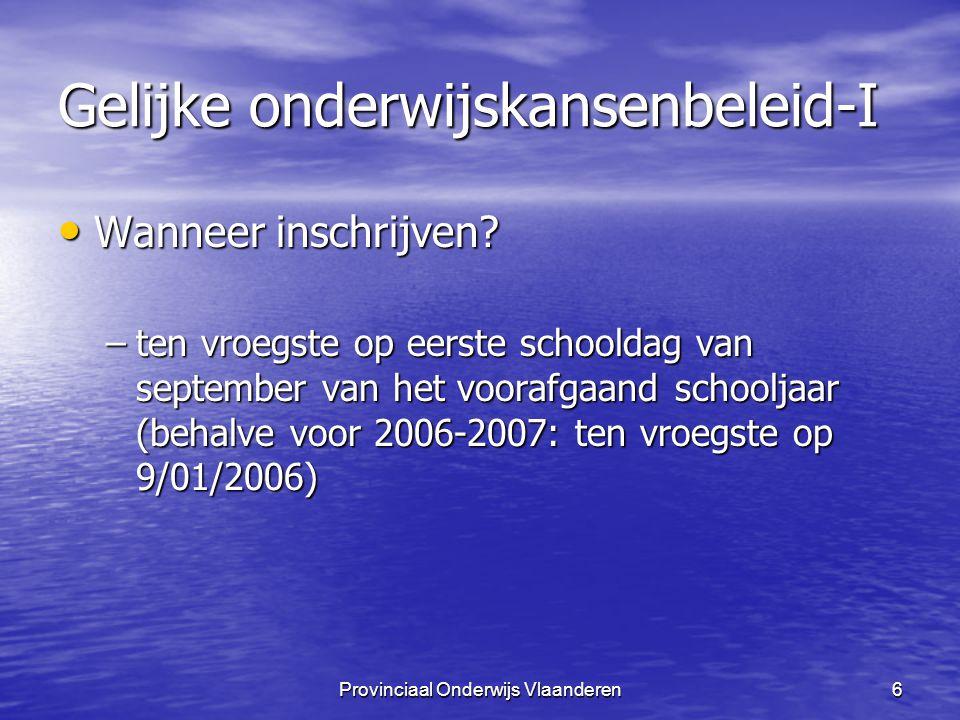 Provinciaal Onderwijs Vlaanderen6 Gelijke onderwijskansenbeleid-I Wanneer inschrijven.