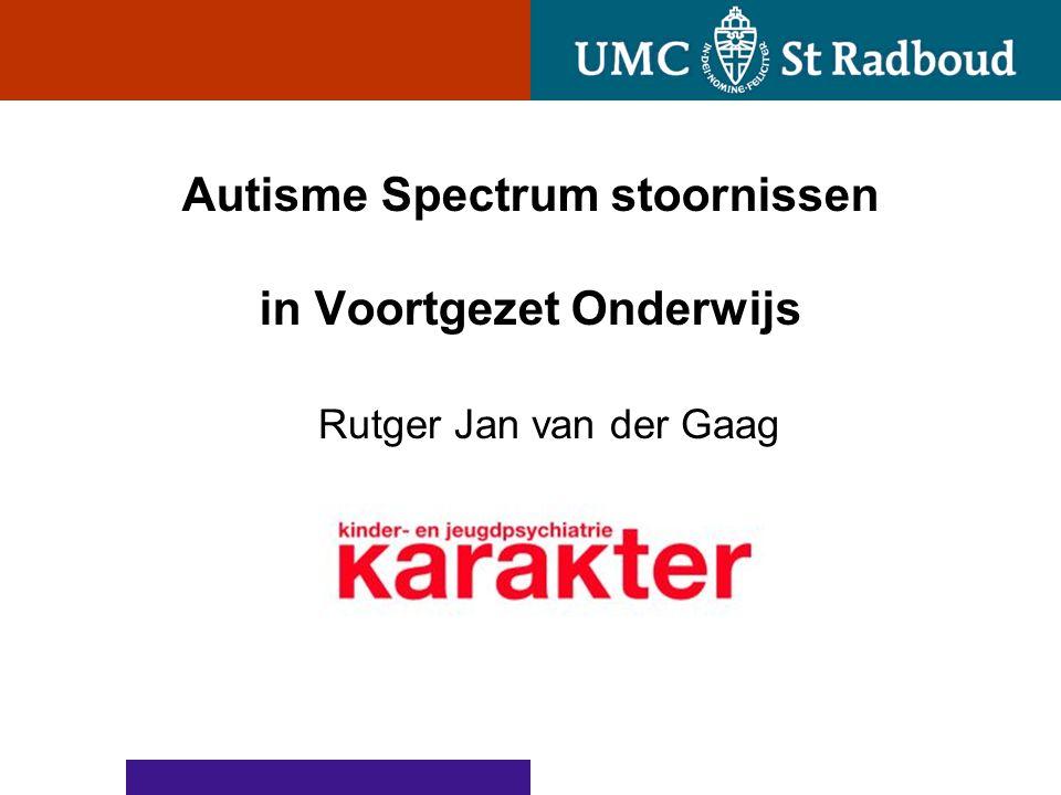 Autisme Spectrum stoornissen in Voortgezet Onderwijs Rutger Jan van der Gaag