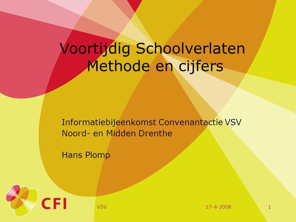17-4-2008VSV1 Voortijdig Schoolverlaten Methode en cijfers Informatiebijeenkomst Convenantactie VSV Noord- en Midden Drenthe Hans Plomp