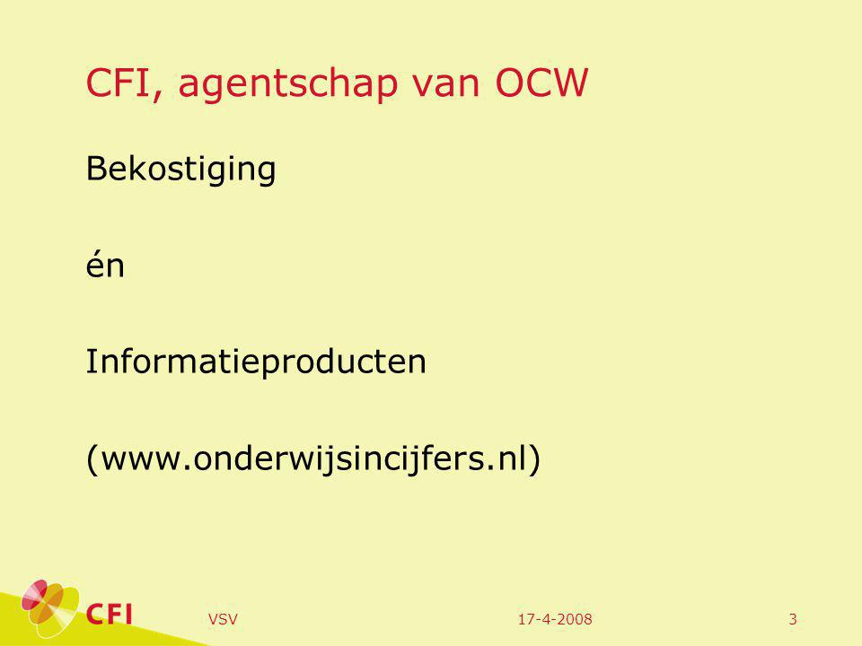 17-4-2008VSV3 CFI, agentschap van OCW Bekostiging én Informatieproducten (www.onderwijsincijfers.nl)