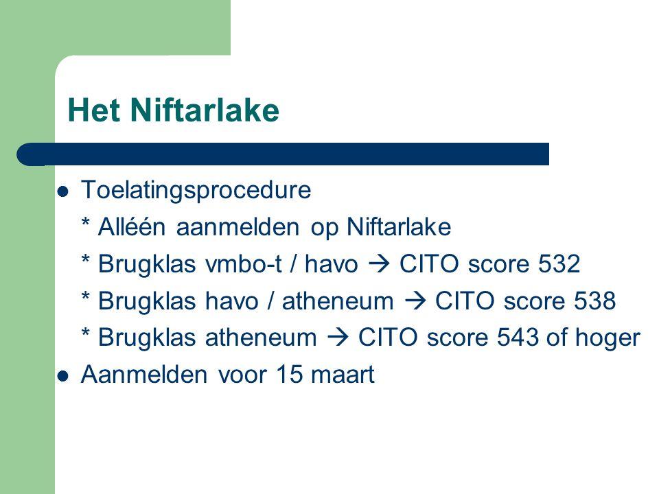 Het Niftarlake Toelatingsprocedure * Alléén aanmelden op Niftarlake * Brugklas vmbo-t / havo  CITO score 532 * Brugklas havo / atheneum  CITO score 538 * Brugklas atheneum  CITO score 543 of hoger Aanmelden voor 15 maart