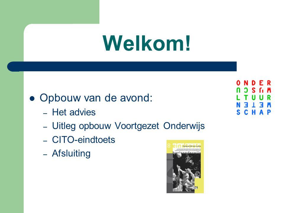 Welkom! Opbouw van de avond: – Het advies – Uitleg opbouw Voortgezet Onderwijs – CITO-eindtoets – Afsluiting