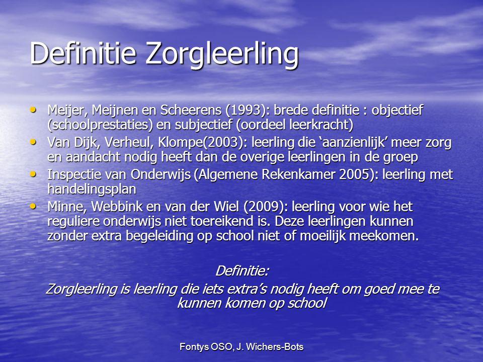 Fontys OSO, J. Wichers-Bots Definitie Zorgleerling Meijer, Meijnen en Scheerens (1993): brede definitie : objectief (schoolprestaties) en subjectief (
