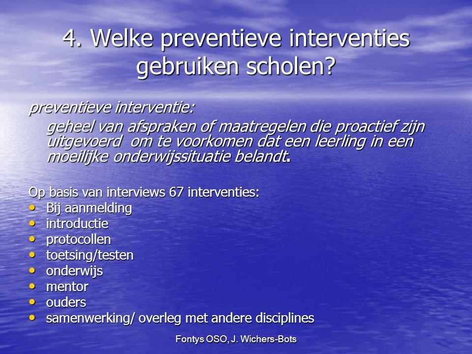 Fontys OSO, J. Wichers-Bots 4. Welke preventieve interventies gebruiken scholen? preventieve interventie: geheel van afspraken of maatregelen die proa