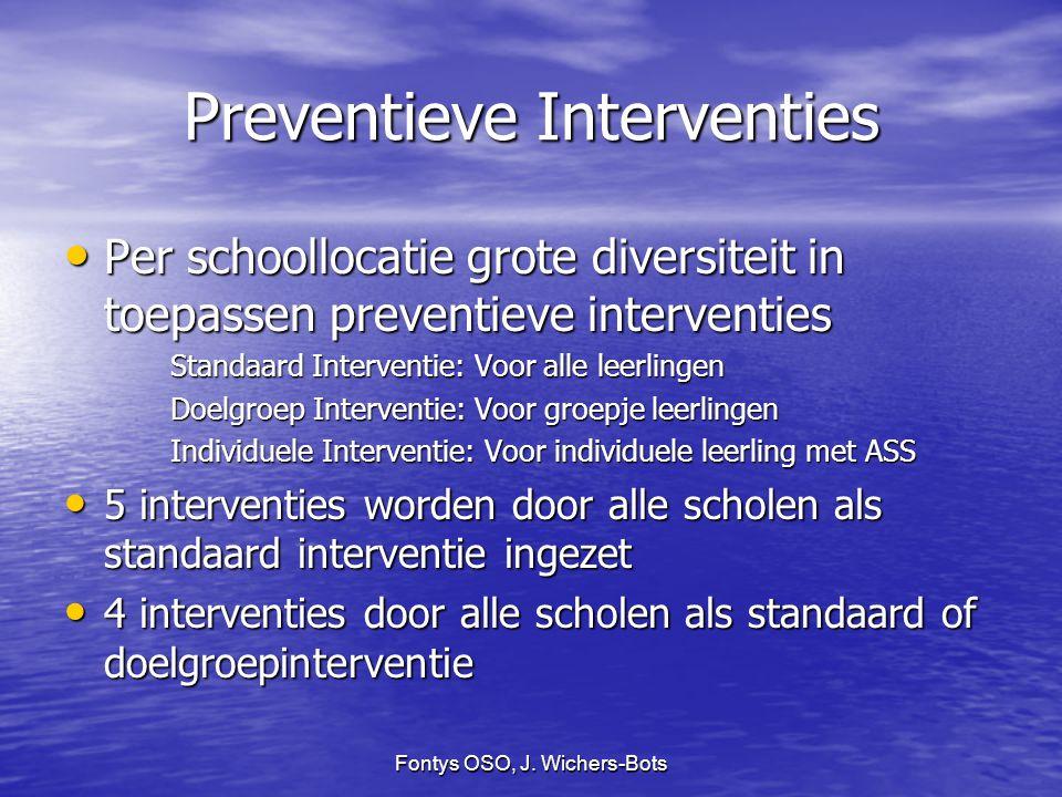 Fontys OSO, J. Wichers-Bots Preventieve Interventies Per schoollocatie grote diversiteit in toepassen preventieve interventies Per schoollocatie grote