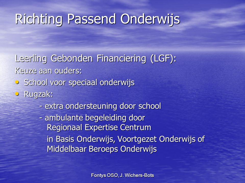 Fontys OSO, J. Wichers-Bots Richting Passend Onderwijs Leerling Gebonden Financiering (LGF): Keuze aan ouders: School voor speciaal onderwijs School v