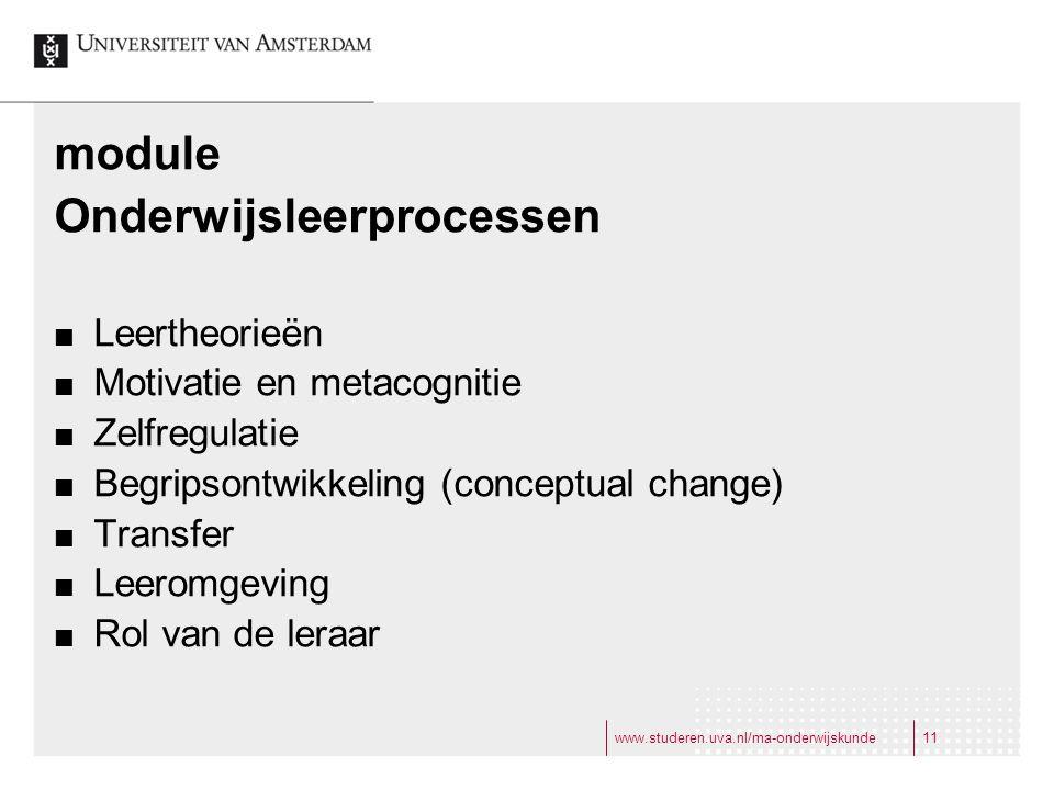 www.studeren.uva.nl/ma-onderwijskunde11 module Onderwijsleerprocessen Leertheorieën Motivatie en metacognitie Zelfregulatie Begripsontwikkeling (conceptual change) Transfer Leeromgeving Rol van de leraar