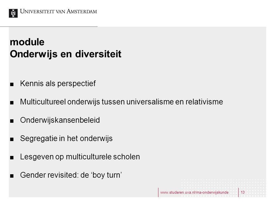 www.studeren.uva.nl/ma-onderwijskunde13 module Onderwijs en diversiteit Kennis als perspectief Multicultureel onderwijs tussen universalisme en relativisme Onderwijskansenbeleid Segregatie in het onderwijs Lesgeven op multiculturele scholen Gender revisited: de 'boy turn'