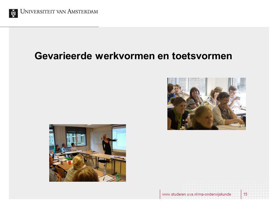www.studeren.uva.nl/ma-onderwijskunde15 Gevarieerde werkvormen en toetsvormen
