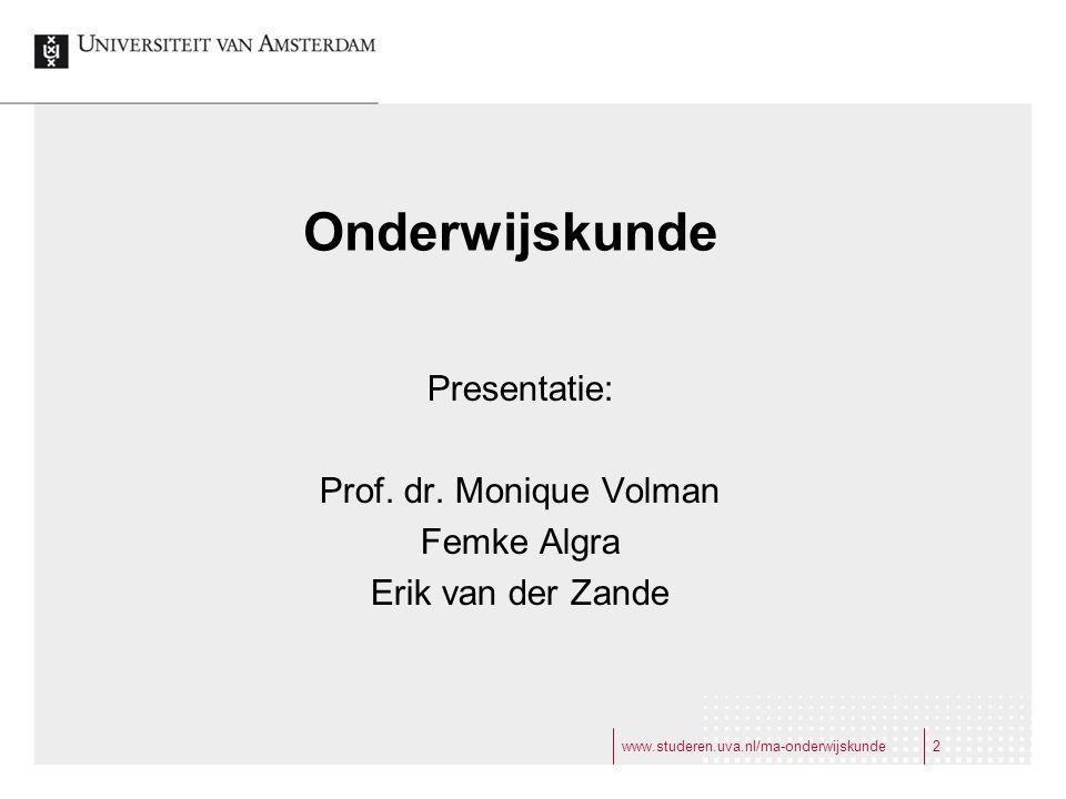 www.studeren.uva.nl/ma-onderwijskunde2 Onderwijskunde Presentatie: Prof.