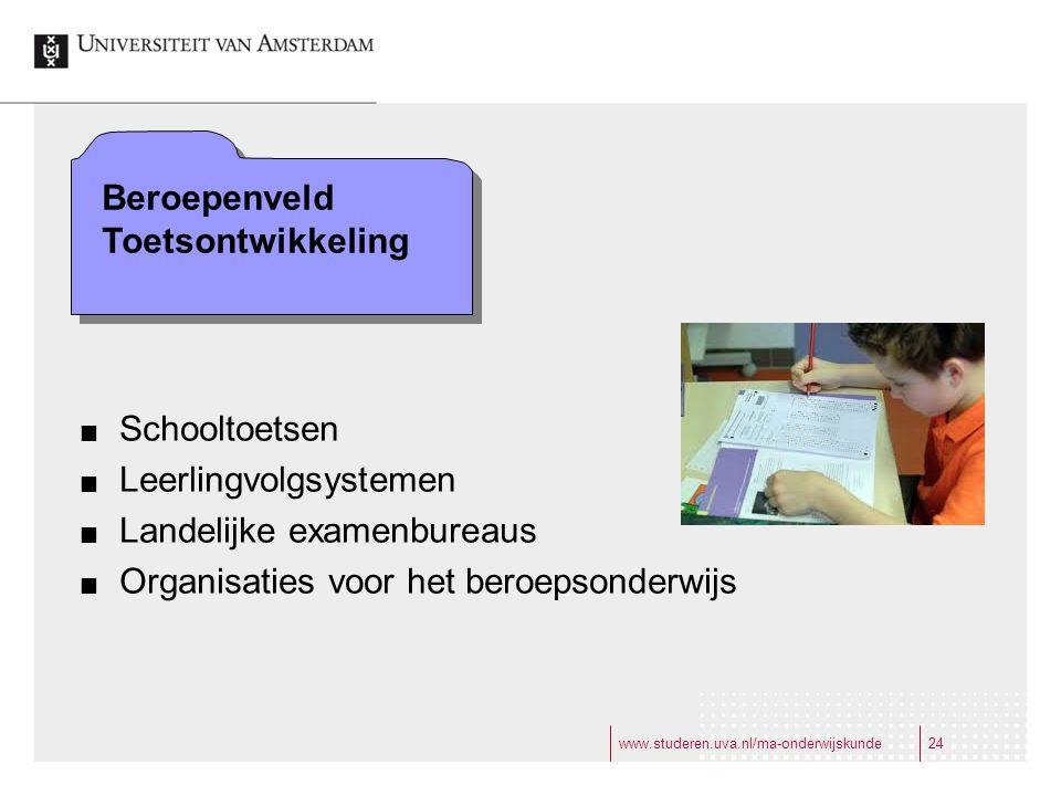 www.studeren.uva.nl/ma-onderwijskunde24 Beroepenveld Toetsontwikkeling Schooltoetsen Leerlingvolgsystemen Landelijke examenbureaus Organisaties voor het beroepsonderwijs Beroepenveld Toetsontwikkeling