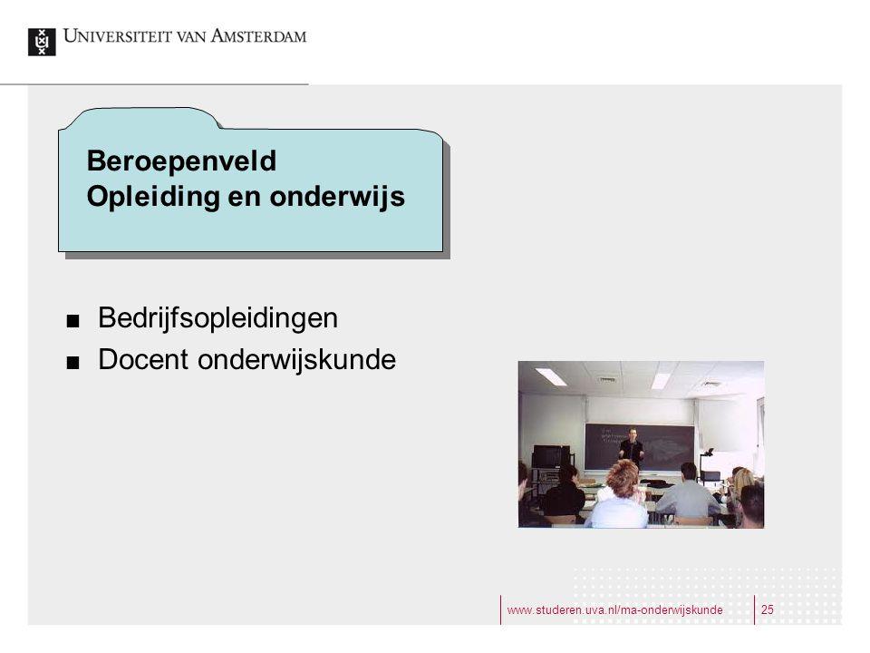www.studeren.uva.nl/ma-onderwijskunde25 Bedrijfsopleidingen Docent onderwijskunde Beroepenveld Opleiding en onderwijs