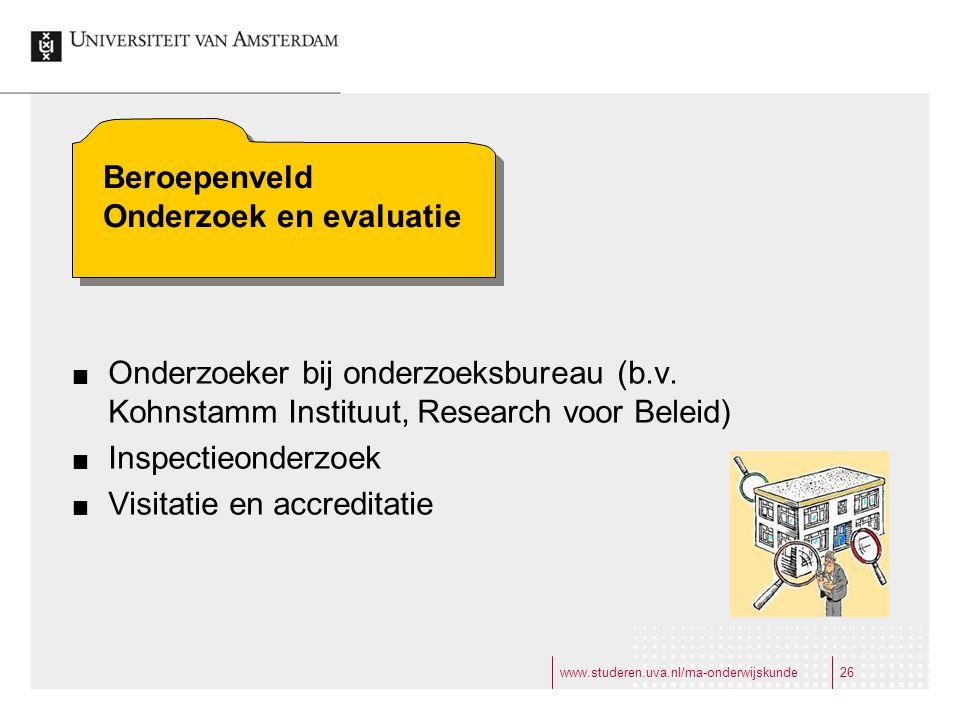 www.studeren.uva.nl/ma-onderwijskunde26 Onderzoeker bij onderzoeksbureau (b.v.
