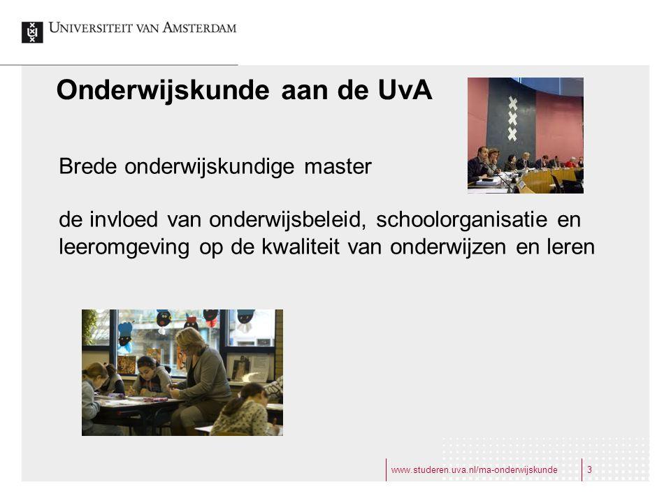 www.studeren.uva.nl/ma-onderwijskunde3 Brede onderwijskundige master de invloed van onderwijsbeleid, schoolorganisatie en leeromgeving op de kwaliteit van onderwijzen en leren Onderwijskunde aan de UvA