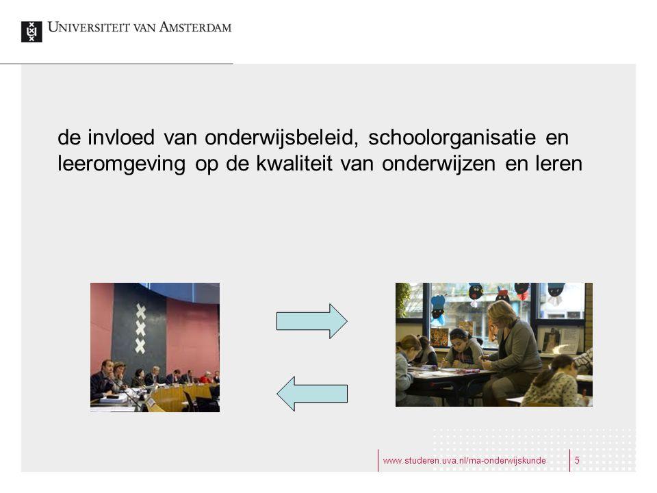 www.studeren.uva.nl/ma-onderwijskunde5 de invloed van onderwijsbeleid, schoolorganisatie en leeromgeving op de kwaliteit van onderwijzen en leren