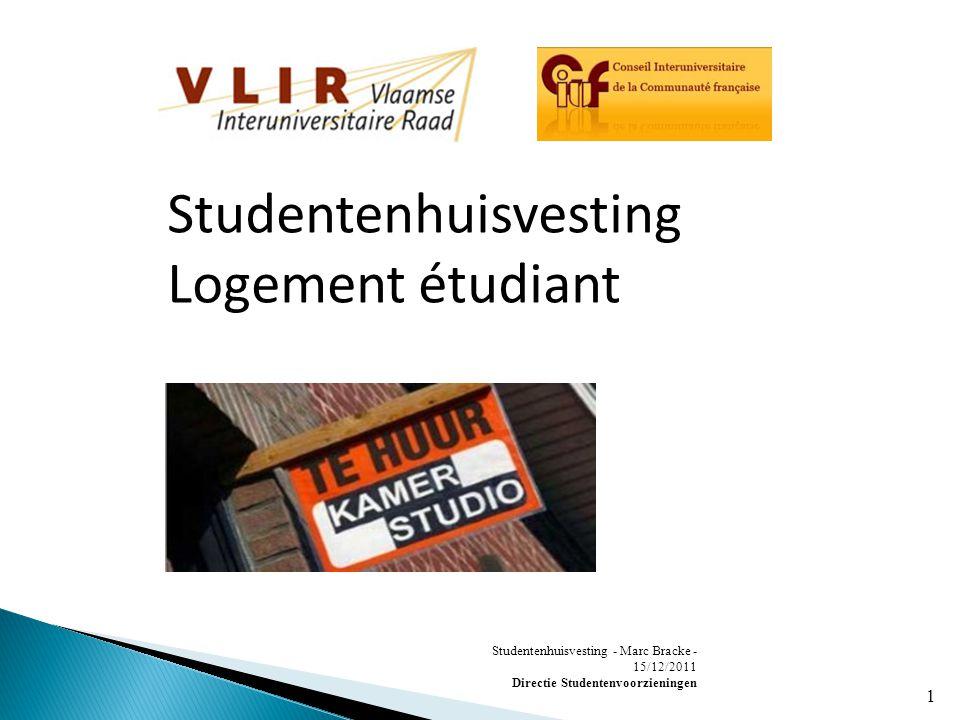 Studentenhuisvesting - Marc Bracke - 15/12/2011 Directie Studentenvoorzieningen 1 Studentenhuisvesting Logement étudiant