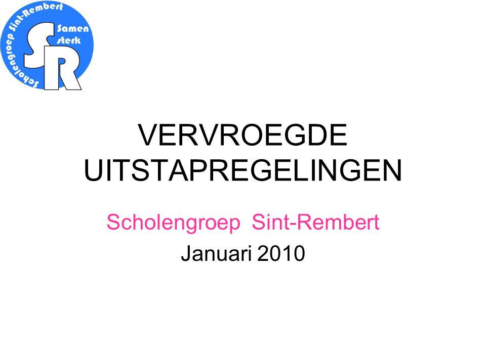 VERVROEGDE UITSTAPREGELINGEN Scholengroep Sint-Rembert Januari 2010