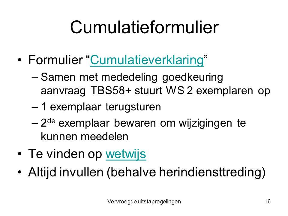 "Vervroegde uitstapregelingen16 Cumulatieformulier Formulier ""Cumulatieverklaring""Cumulatieverklaring –Samen met mededeling goedkeuring aanvraag TBS58+"