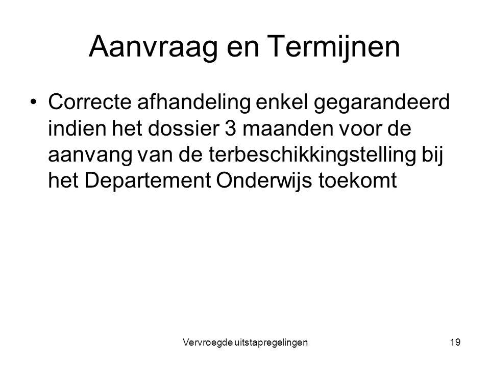 Vervroegde uitstapregelingen19 Aanvraag en Termijnen Correcte afhandeling enkel gegarandeerd indien het dossier 3 maanden voor de aanvang van de terbe