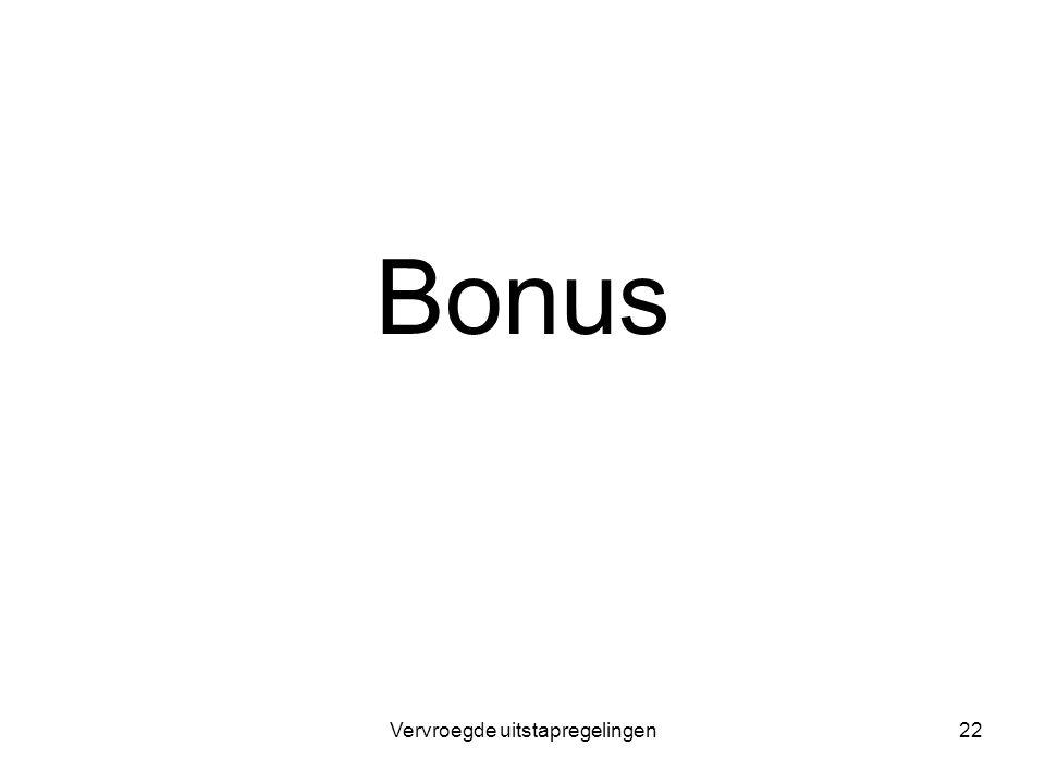 Vervroegde uitstapregelingen22 Bonus