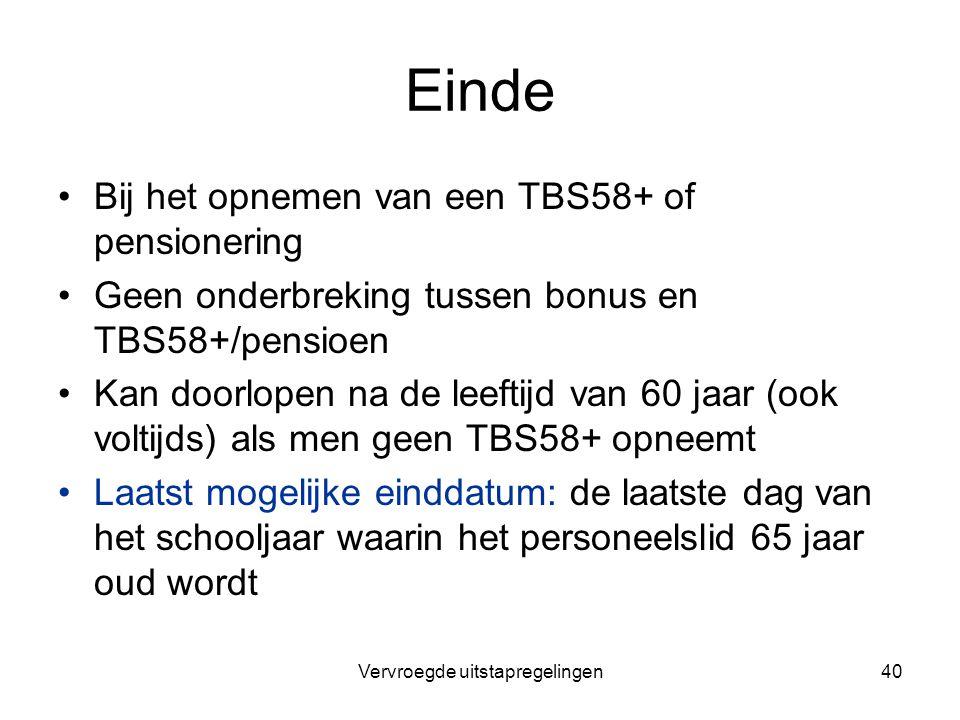 Vervroegde uitstapregelingen40 Einde Bij het opnemen van een TBS58+ of pensionering Geen onderbreking tussen bonus en TBS58+/pensioen Kan doorlopen na