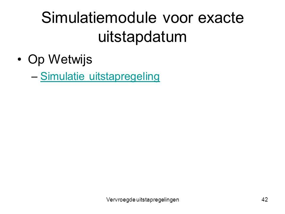 Vervroegde uitstapregelingen42 Simulatiemodule voor exacte uitstapdatum Op Wetwijs –Simulatie uitstapregelingSimulatie uitstapregeling