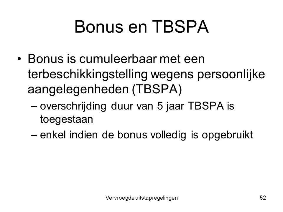 Vervroegde uitstapregelingen52 Bonus en TBSPA Bonus is cumuleerbaar met een terbeschikkingstelling wegens persoonlijke aangelegenheden (TBSPA) –oversc