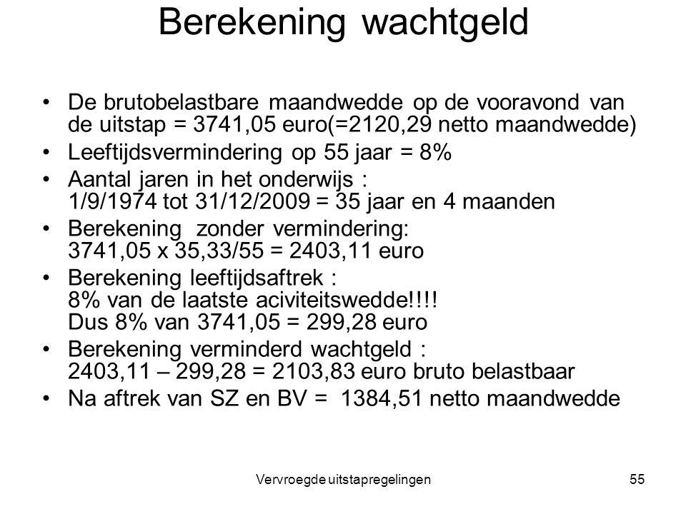 Vervroegde uitstapregelingen55 Berekening wachtgeld De brutobelastbare maandwedde op de vooravond van de uitstap = 3741,05 euro(=2120,29 netto maandwe