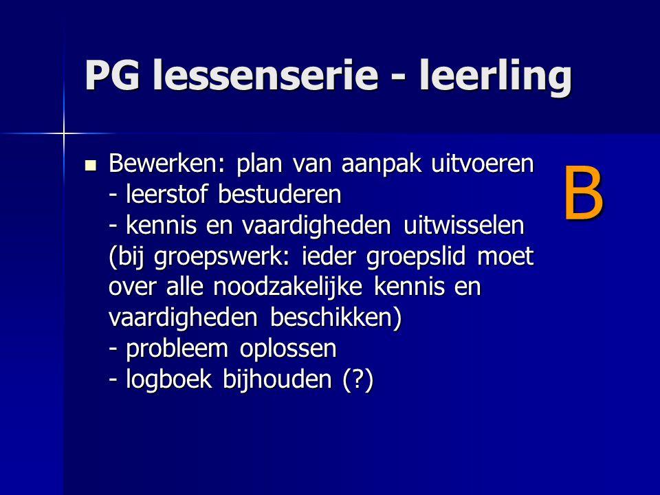 PG lessenserie - leerling Bewerken: plan van aanpak uitvoeren - leerstof bestuderen - kennis en vaardigheden uitwisselen (bij groepswerk: ieder groeps