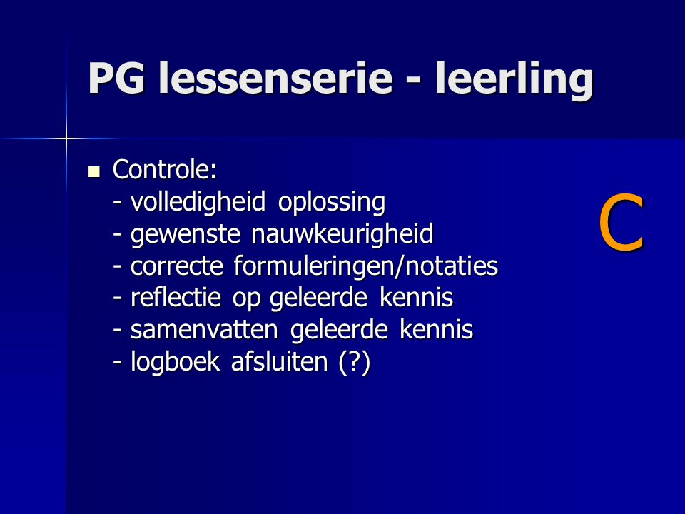 PG lessenserie - leerling Controle: - volledigheid oplossing - gewenste nauwkeurigheid - correcte formuleringen/notaties - reflectie op geleerde kenni