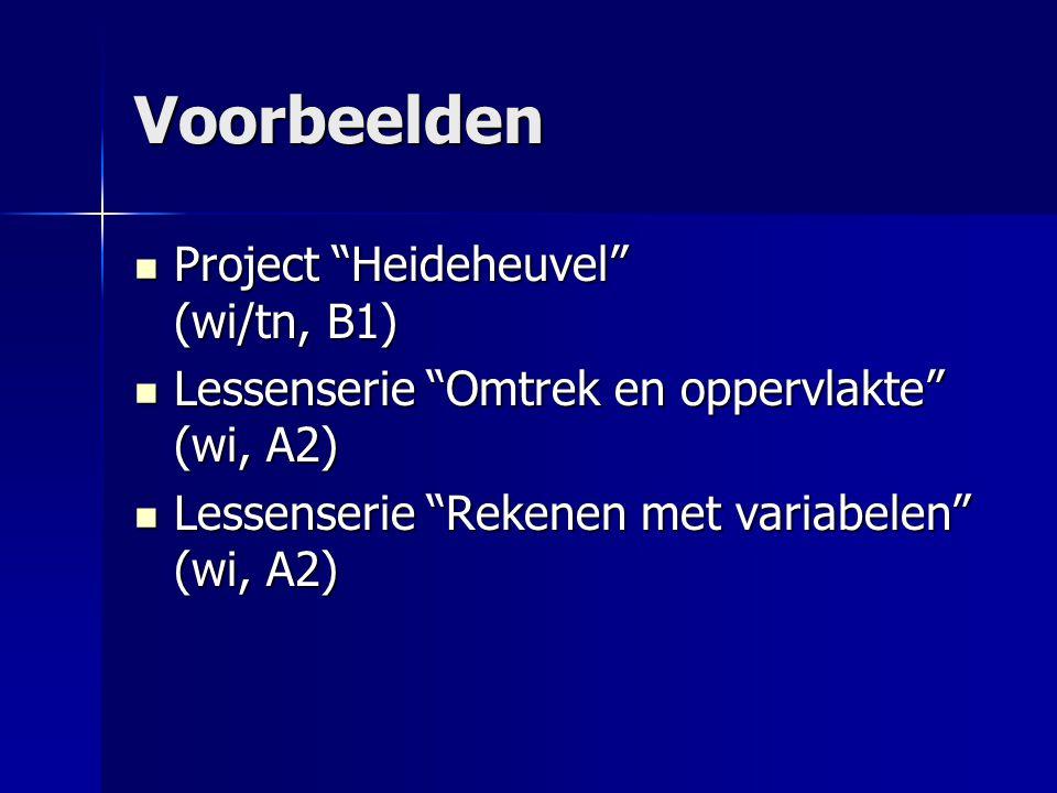Voorbeelden Project Heideheuvel (wi/tn, B1) Project Heideheuvel (wi/tn, B1) Lessenserie Omtrek en oppervlakte (wi, A2) Lessenserie Omtrek en oppervlakte (wi, A2) Lessenserie Rekenen met variabelen (wi, A2) Lessenserie Rekenen met variabelen (wi, A2)