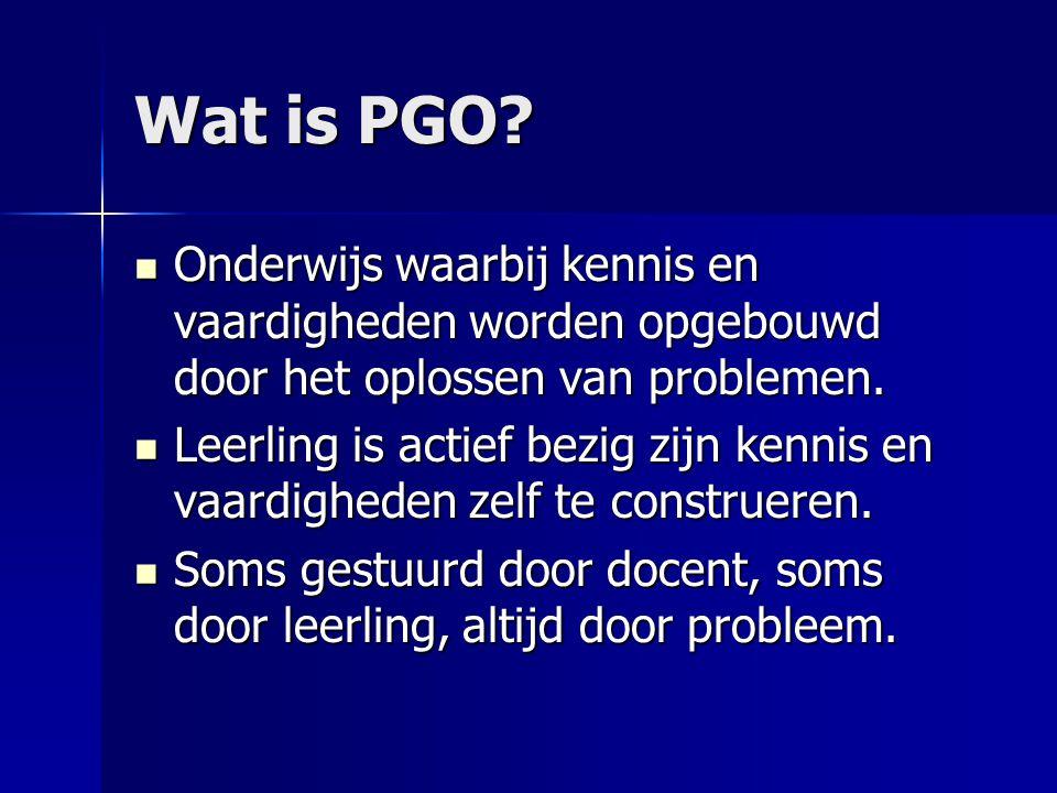 Wat is PGO? Onderwijs waarbij kennis en vaardigheden worden opgebouwd door het oplossen van problemen. Onderwijs waarbij kennis en vaardigheden worden