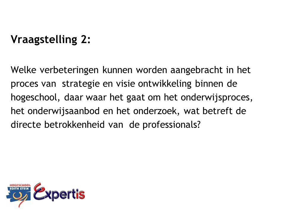 Vraagstelling 2: Welke verbeteringen kunnen worden aangebracht in het proces van strategie en visie ontwikkeling binnen de hogeschool, daar waar het g