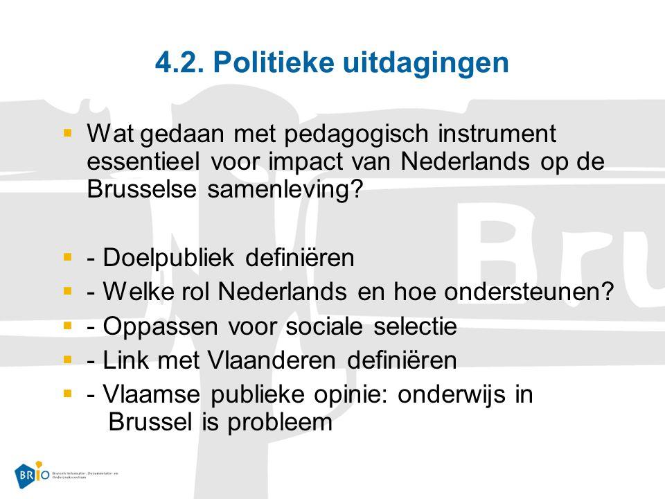 4.2. Politieke uitdagingen  Wat gedaan met pedagogisch instrument essentieel voor impact van Nederlands op de Brusselse samenleving?  - Doelpubliek
