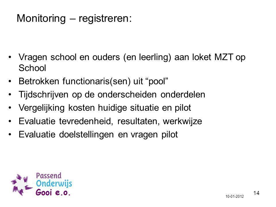 """14 Monitoring – registreren: 10-01-2012 Vragen school en ouders (en leerling) aan loket MZT op School Betrokken functionaris(sen) uit """"pool"""" Tijdschri"""