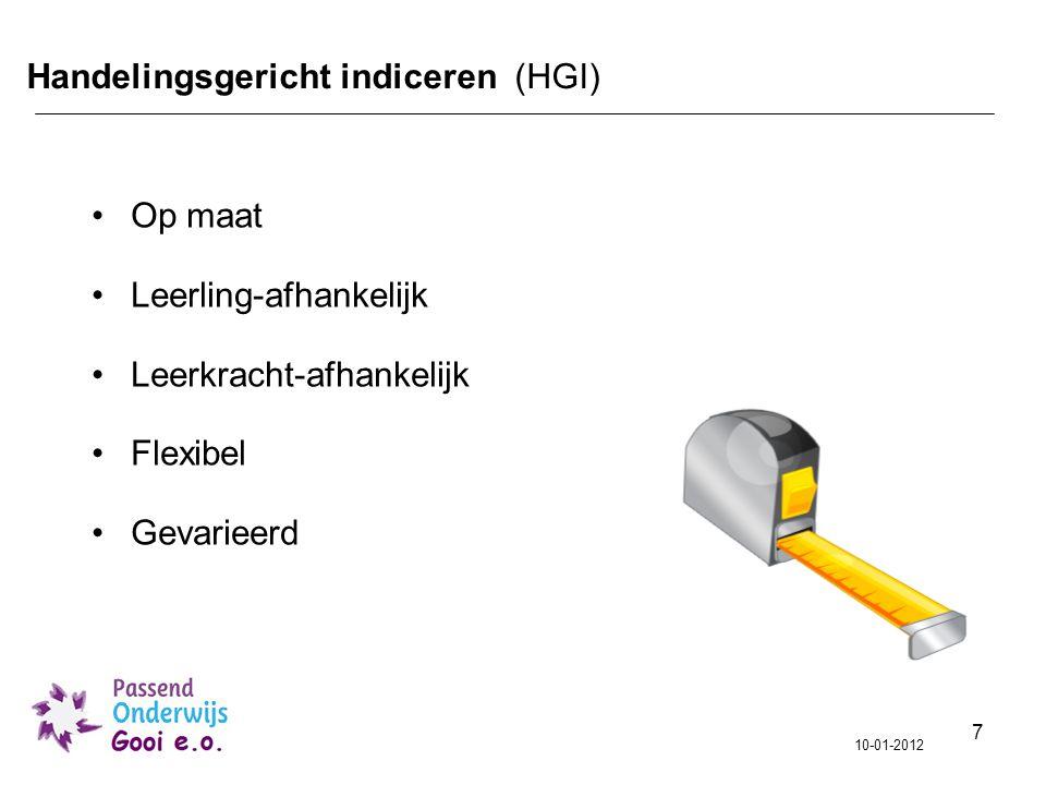 7 Handelingsgericht indiceren (HGI) Op maat Leerling-afhankelijk Leerkracht-afhankelijk Flexibel Gevarieerd 10-01-2012