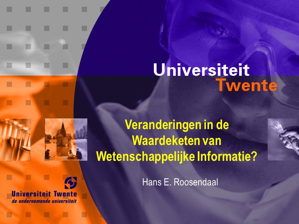 Veranderingen in de Waardeketen van Wetenschappelijke Informatie? Hans E. Roosendaal
