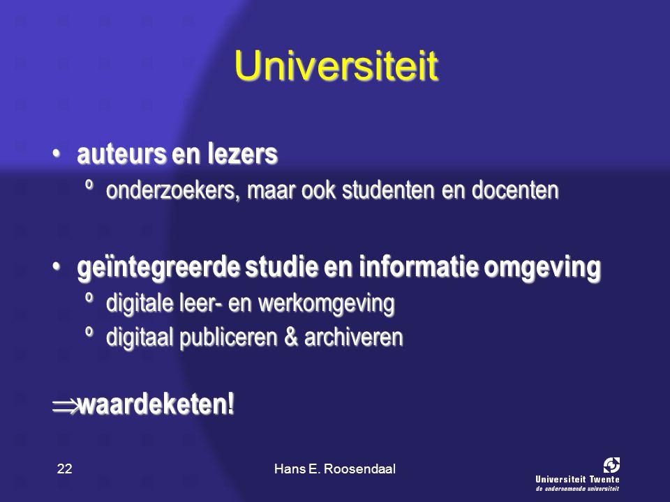 Hans E. Roosendaal22 Universiteit auteurs en lezers auteurs en lezers ºonderzoekers, maar ook studenten en docenten geïntegreerde studie en informatie