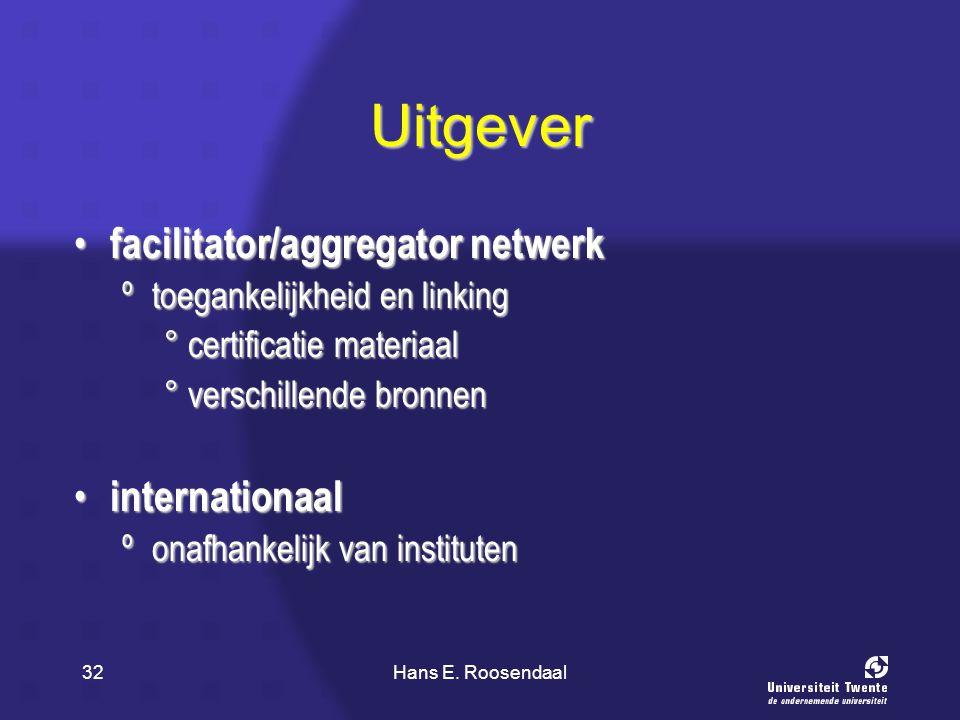 Hans E. Roosendaal32 Uitgever facilitator/aggregator netwerk facilitator/aggregator netwerk ºtoegankelijkheid en linking °certificatie materiaal °vers