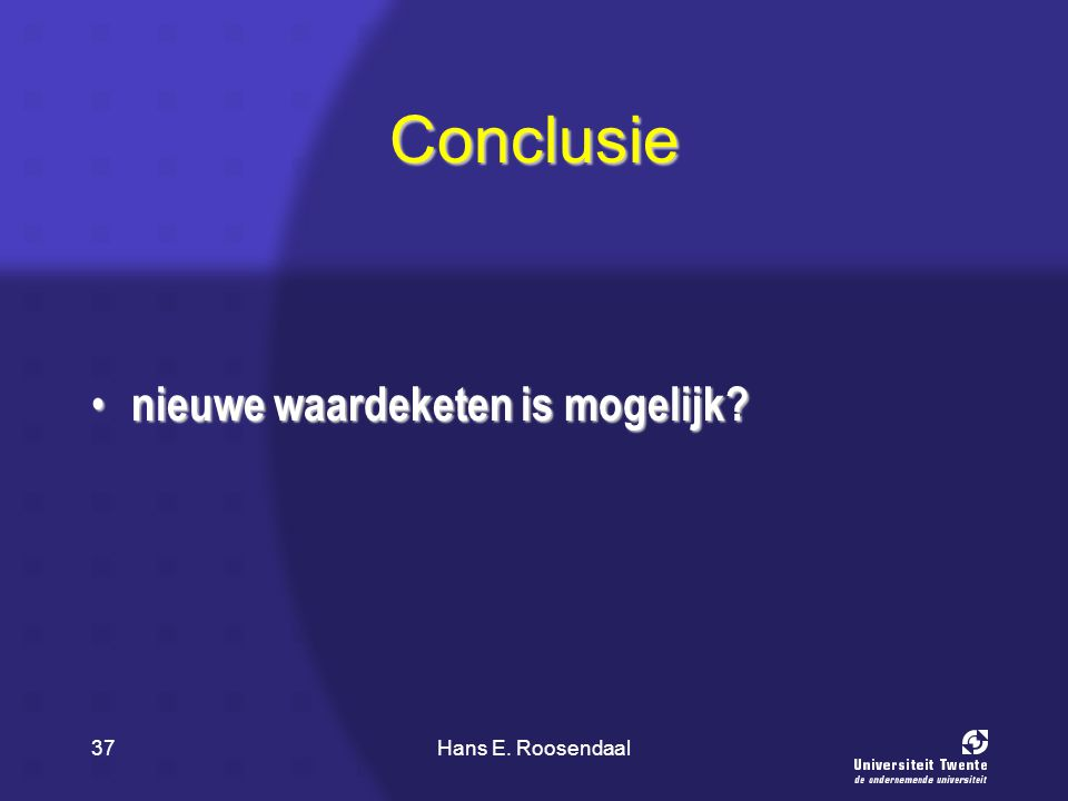 Hans E. Roosendaal37 Conclusie nieuwe waardeketen is mogelijk? nieuwe waardeketen is mogelijk?
